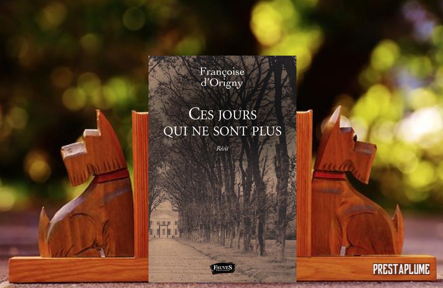 Ces jours qui ne sont plus, Françoise d'Oirgny, éditions Fauve